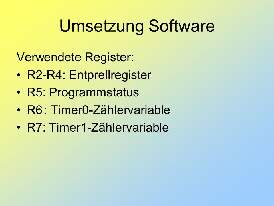 Umsetzung Software Verwendete Register: R2-R4: Entprellregister