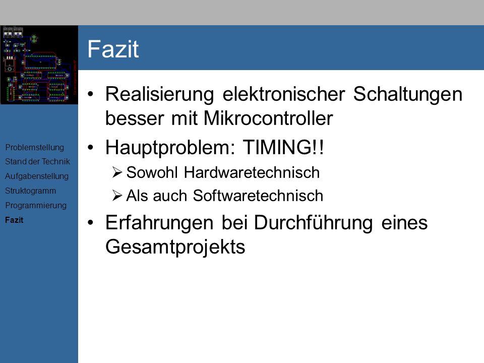 Fazit Realisierung elektronischer Schaltungen besser mit Mikrocontroller. Hauptproblem: TIMING!! Sowohl Hardwaretechnisch.