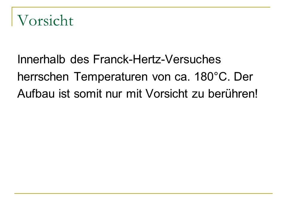 Vorsicht Innerhalb des Franck-Hertz-Versuches