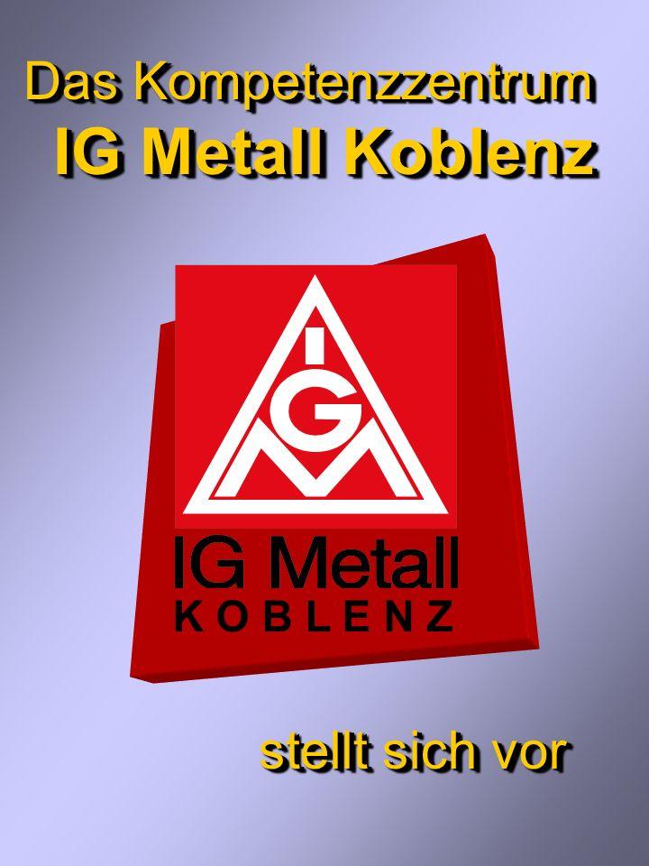 Das Kompetenzzentrum IG Metall Koblenz