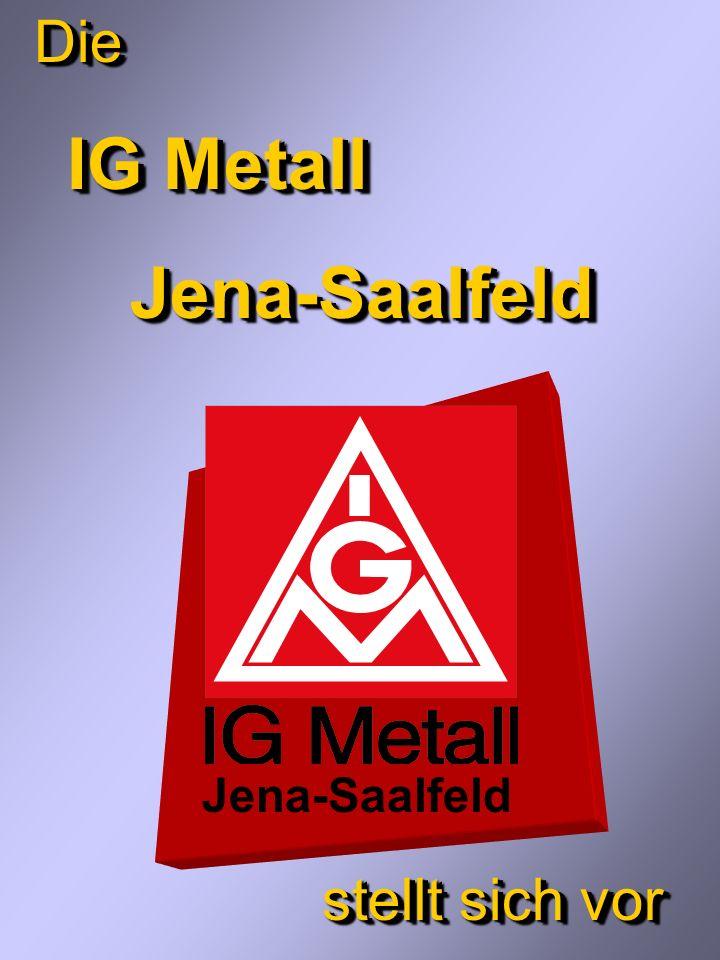 Die IG Metall Jena-Saalfeld stellt sich vor Jena-Saalfeld