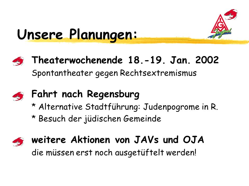 Unsere Planungen: Theaterwochenende 18.-19. Jan. 2002 Spontantheater gegen Rechtsextremismus.