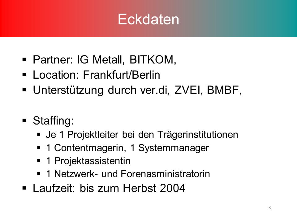 Eckdaten Partner: IG Metall, BITKOM, Location: Frankfurt/Berlin