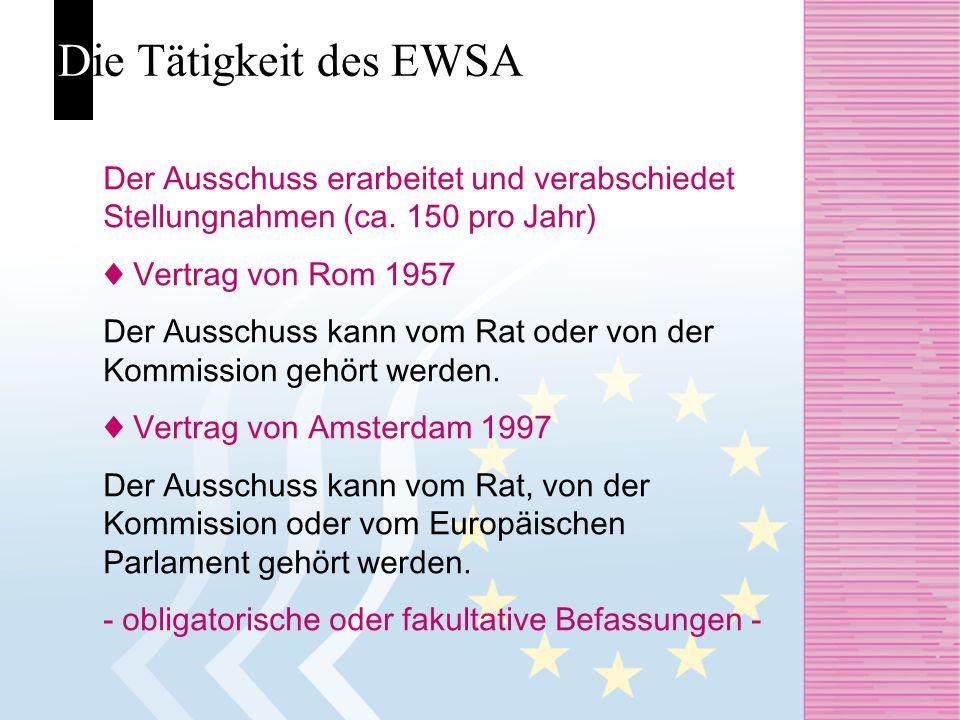 Die Tätigkeit des EWSA Der Ausschuss erarbeitet und verabschiedet Stellungnahmen (ca. 150 pro Jahr)