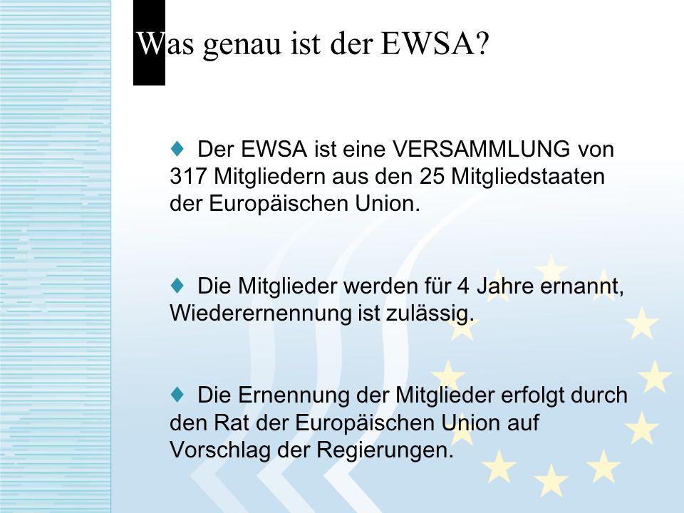 Was genau ist der EWSA ♦ Der EWSA ist eine VERSAMMLUNG von 317 Mitgliedern aus den 25 Mitgliedstaaten der Europäischen Union.