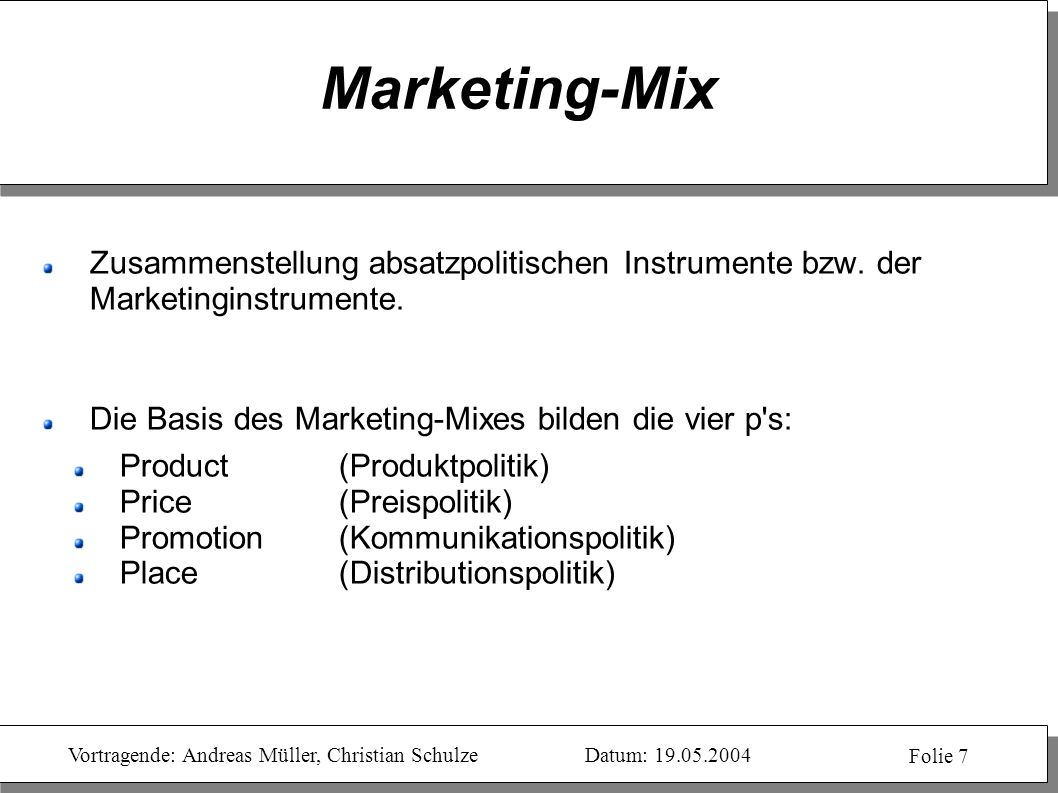 Marketing-Mix Zusammenstellung absatzpolitischen Instrumente bzw. der Marketinginstrumente. Die Basis des Marketing-Mixes bilden die vier p s: