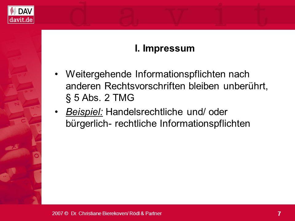 I. Impressum Weitergehende Informationspflichten nach anderen Rechtsvorschriften bleiben unberührt, § 5 Abs. 2 TMG.