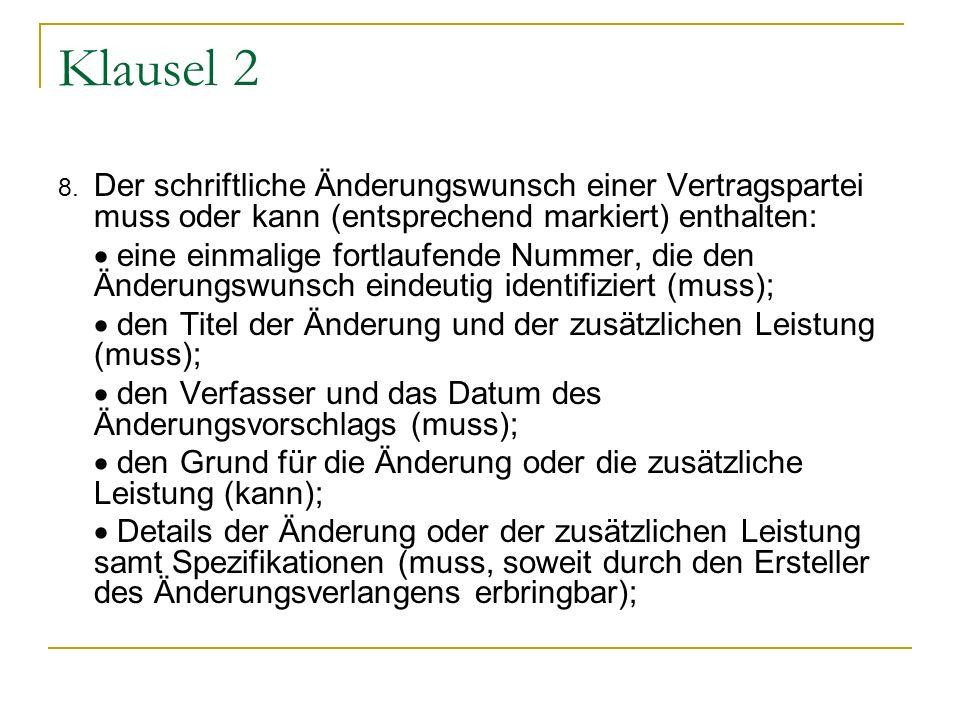 Klausel 2 8. Der schriftliche Änderungswunsch einer Vertragspartei muss oder kann (entsprechend markiert) enthalten: