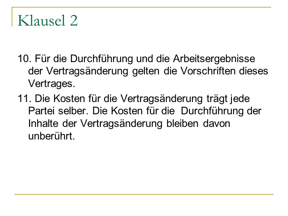 Klausel 210. Für die Durchführung und die Arbeitsergebnisse der Vertragsänderung gelten die Vorschriften dieses Vertrages.