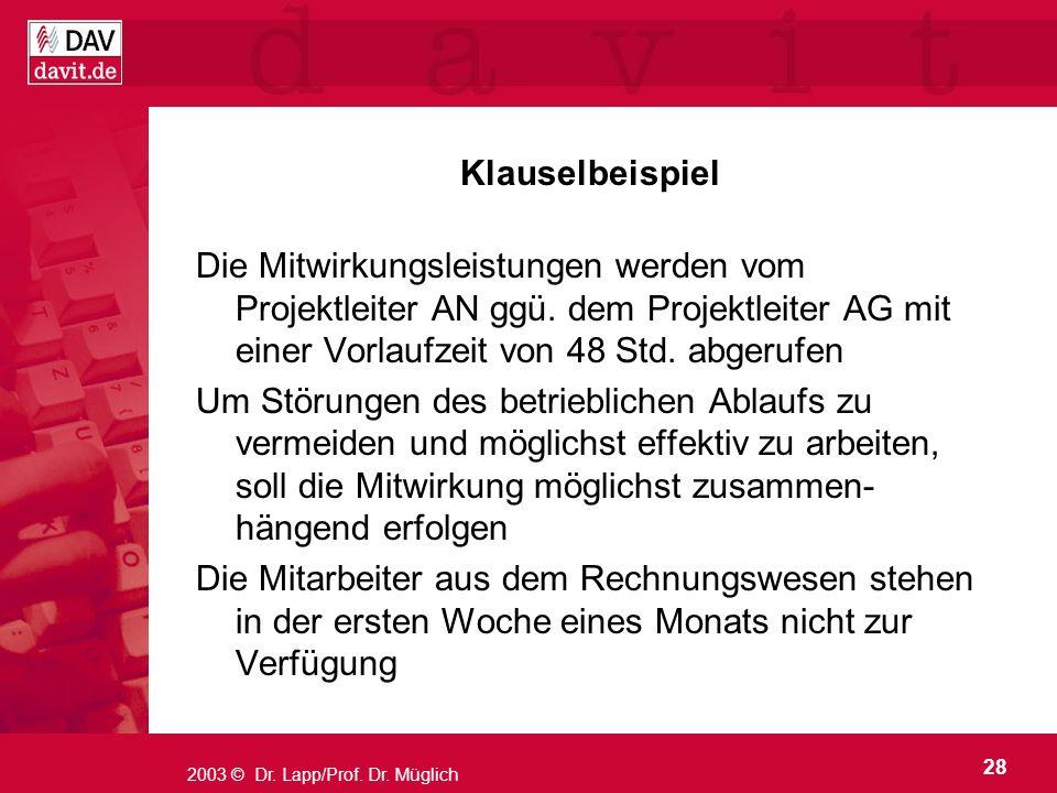 Klauselbeispiel Die Mitwirkungsleistungen werden vom Projektleiter AN ggü. dem Projektleiter AG mit einer Vorlaufzeit von 48 Std. abgerufen.