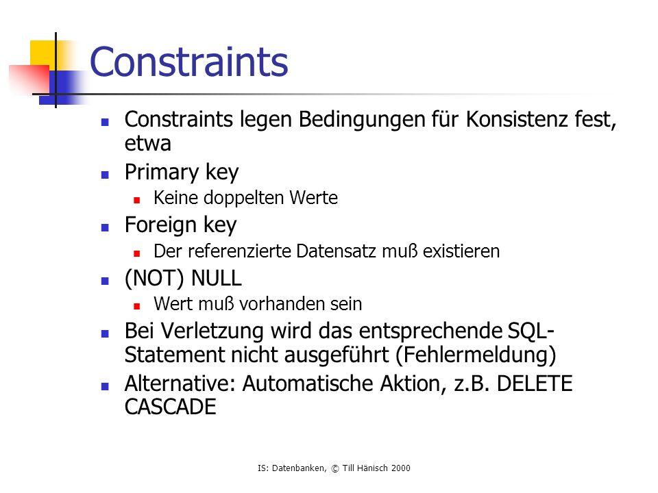 Constraints Constraints legen Bedingungen für Konsistenz fest, etwa