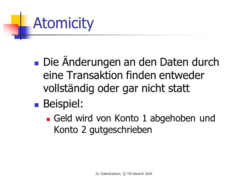 Atomicity Die Änderungen an den Daten durch eine Transaktion finden entweder vollständig oder gar nicht statt.