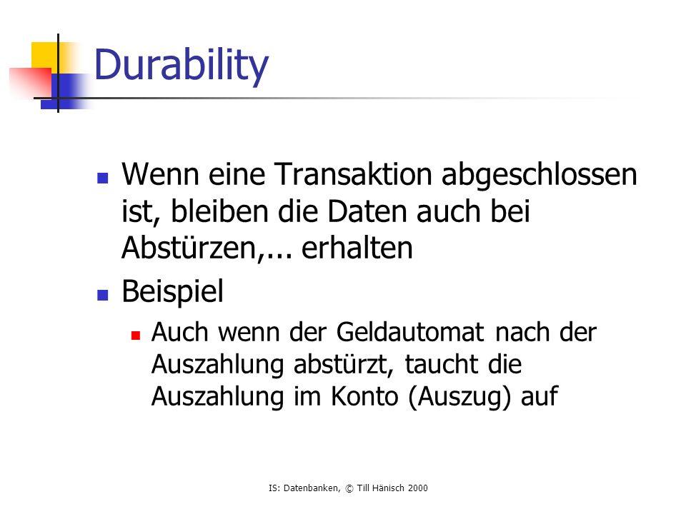 Durability Wenn eine Transaktion abgeschlossen ist, bleiben die Daten auch bei Abstürzen,... erhalten.