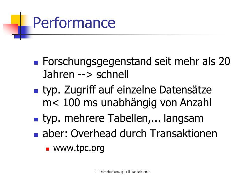 Performance Forschungsgegenstand seit mehr als 20 Jahren --> schnell. typ. Zugriff auf einzelne Datensätze m< 100 ms unabhängig von Anzahl.