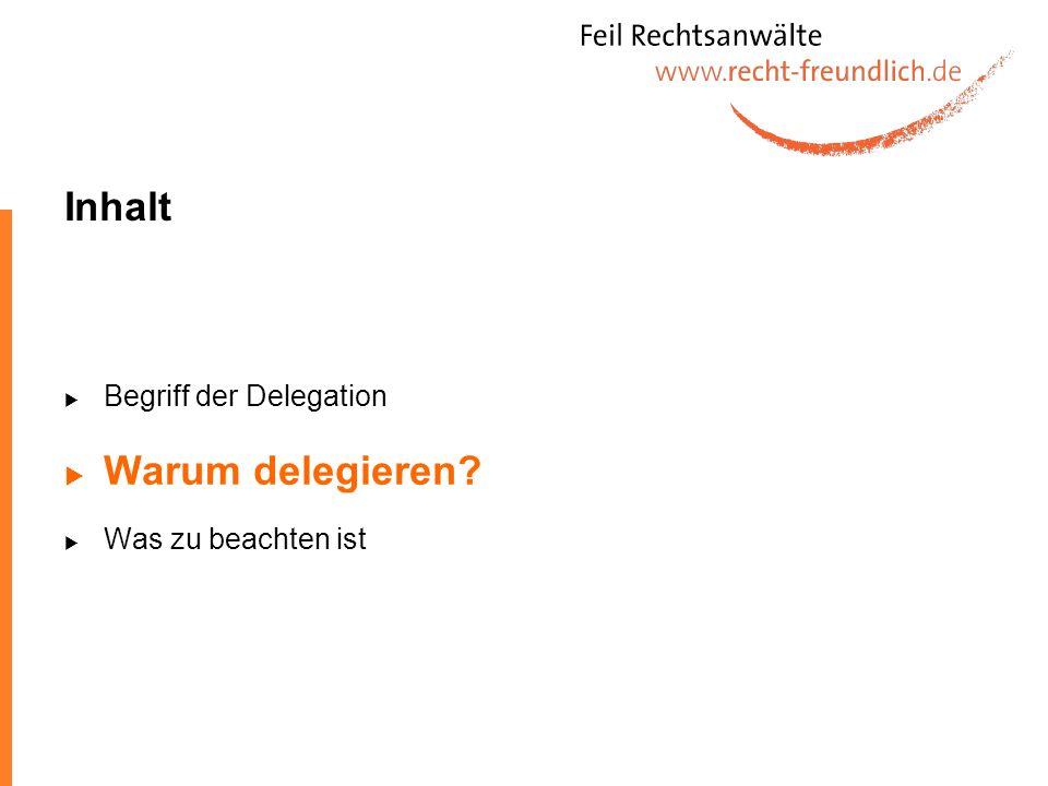 Inhalt Begriff der Delegation Warum delegieren Was zu beachten ist