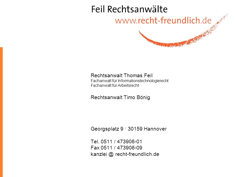 Rechtsanwalt Thomas Feil Fachanwalt für Informationstechnologierecht Fachanwalt für Arbeitsrecht Rechtsanwalt Timo Bönig Georgsplatz 9 · 30159 Hannover Tel.