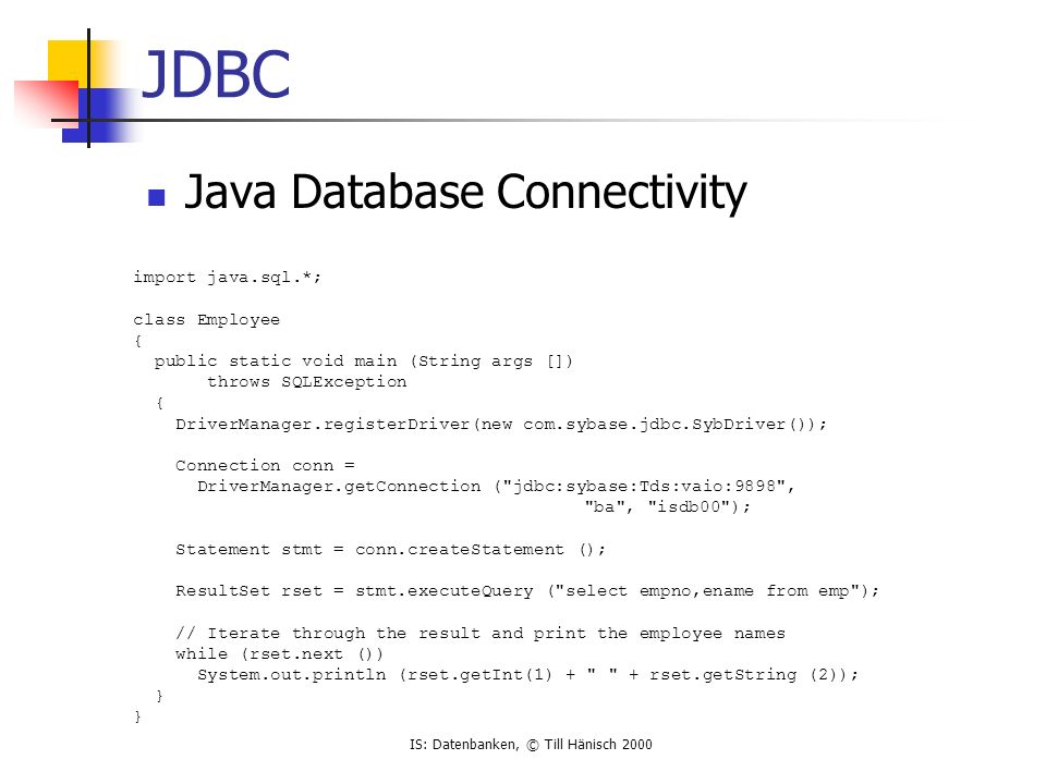 JDBC Java Database Connectivity import java.sql.*; class Employee {
