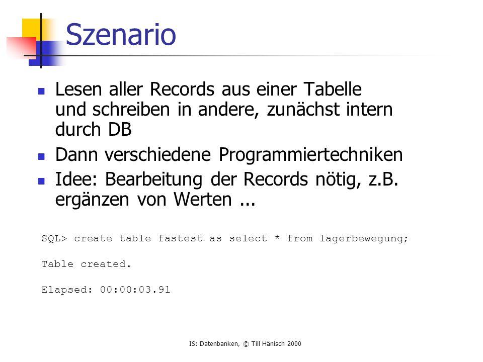 Szenario Lesen aller Records aus einer Tabelle und schreiben in andere, zunächst intern durch DB. Dann verschiedene Programmiertechniken.
