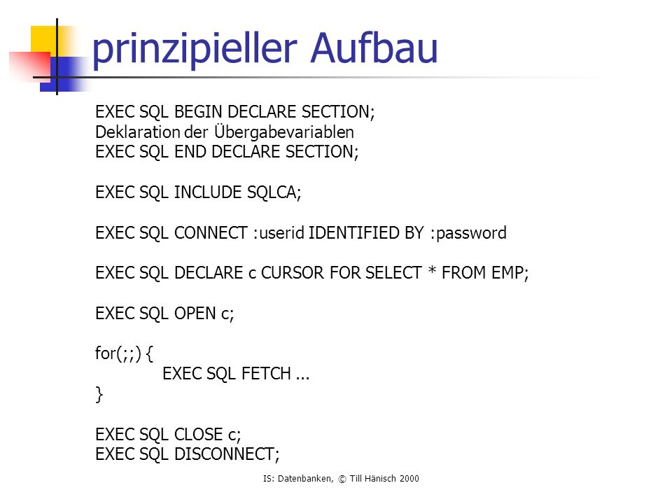 prinzipieller Aufbau EXEC SQL BEGIN DECLARE SECTION;