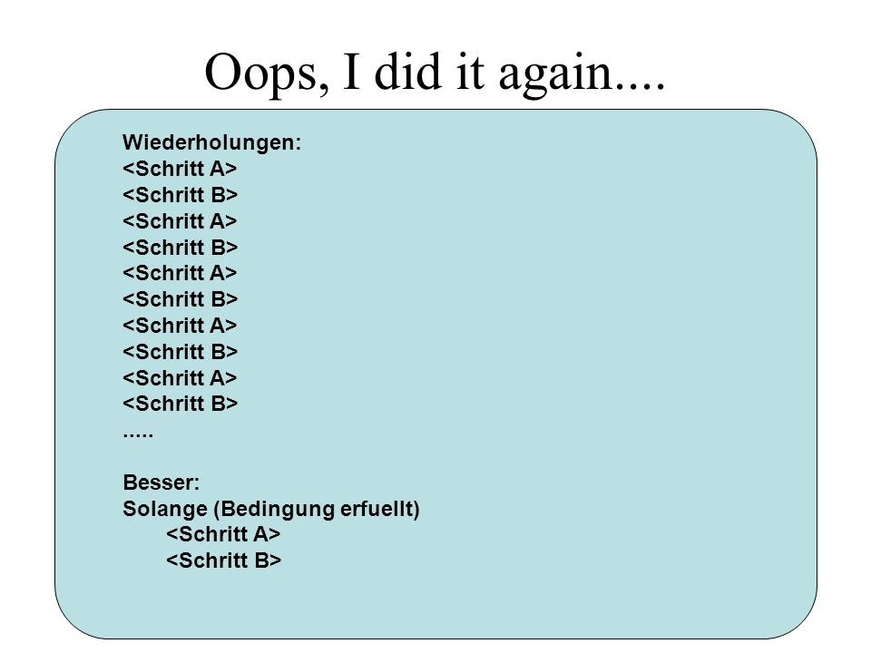 Oops, I did it again.... Wiederholungen: <Schritt A>