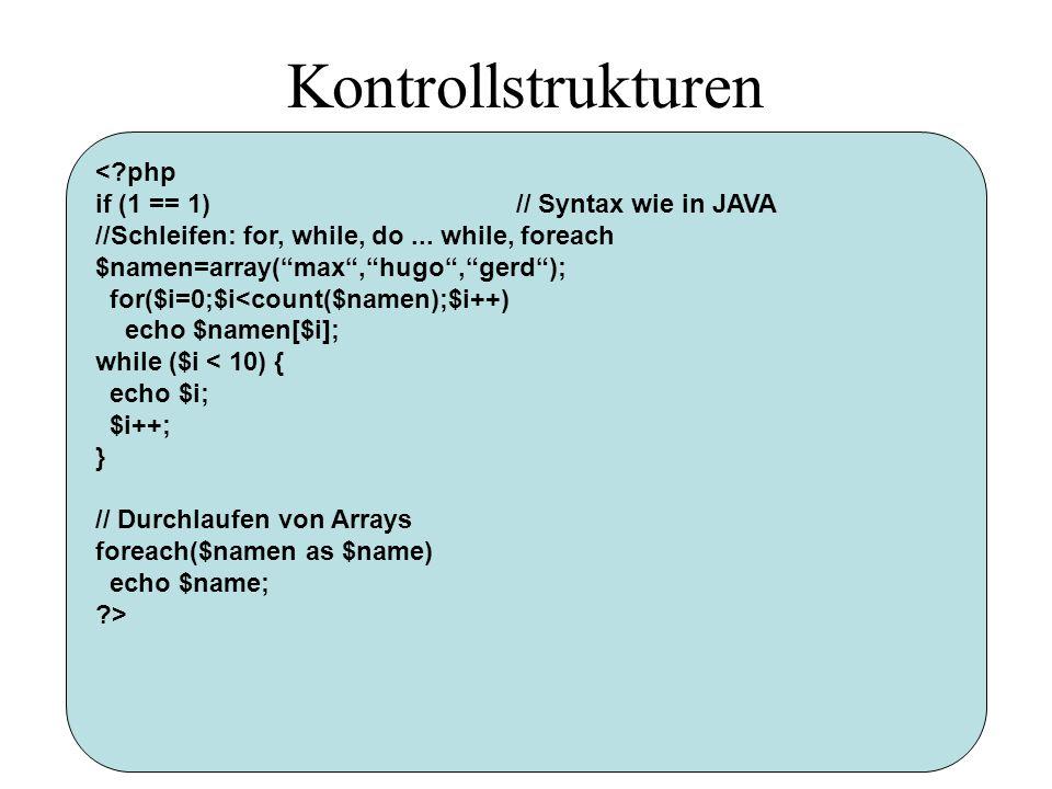 Kontrollstrukturen < php if (1 == 1) // Syntax wie in JAVA