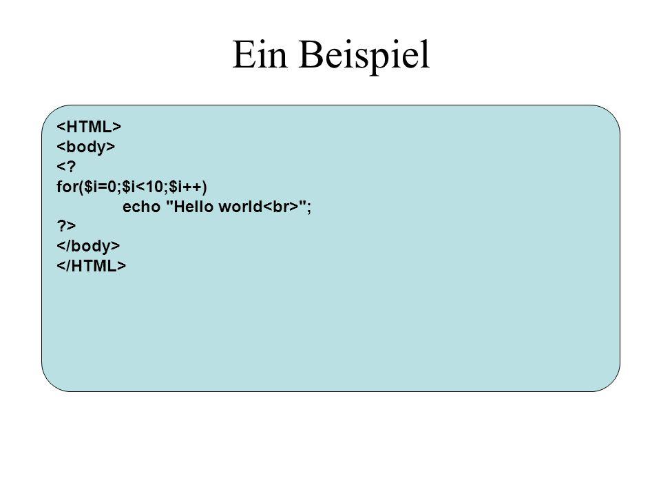 Ein Beispiel <HTML> <body> < for($i=0;$i<10;$i++)