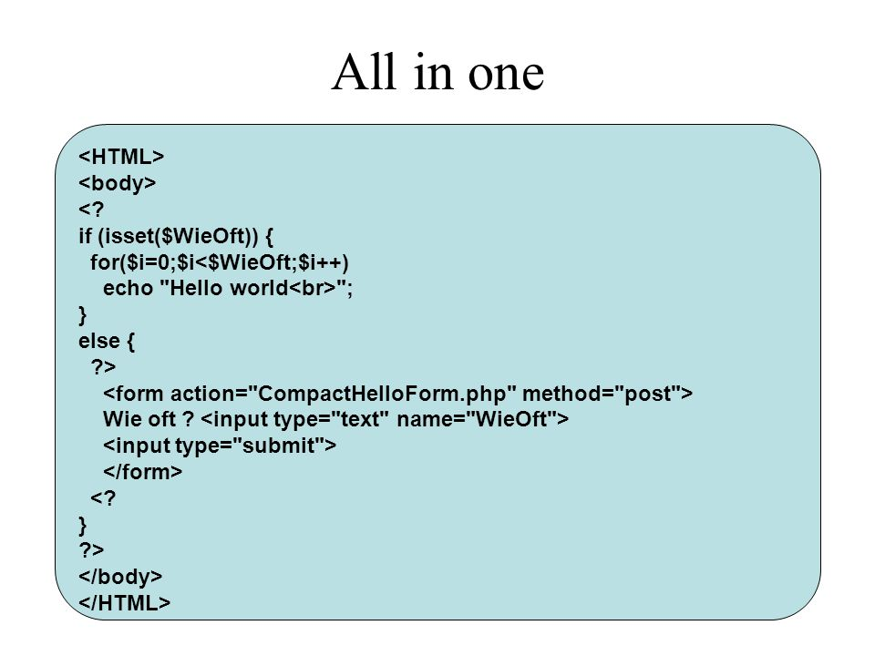 All in one <HTML> <body> < if (isset($WieOft)) {