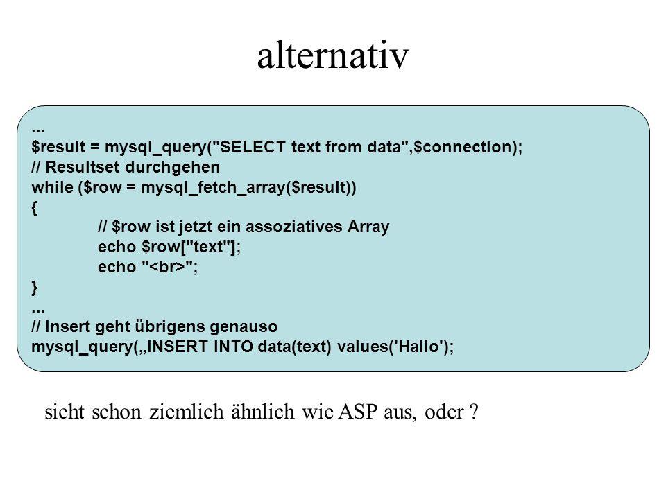 alternativ sieht schon ziemlich ähnlich wie ASP aus, oder ...