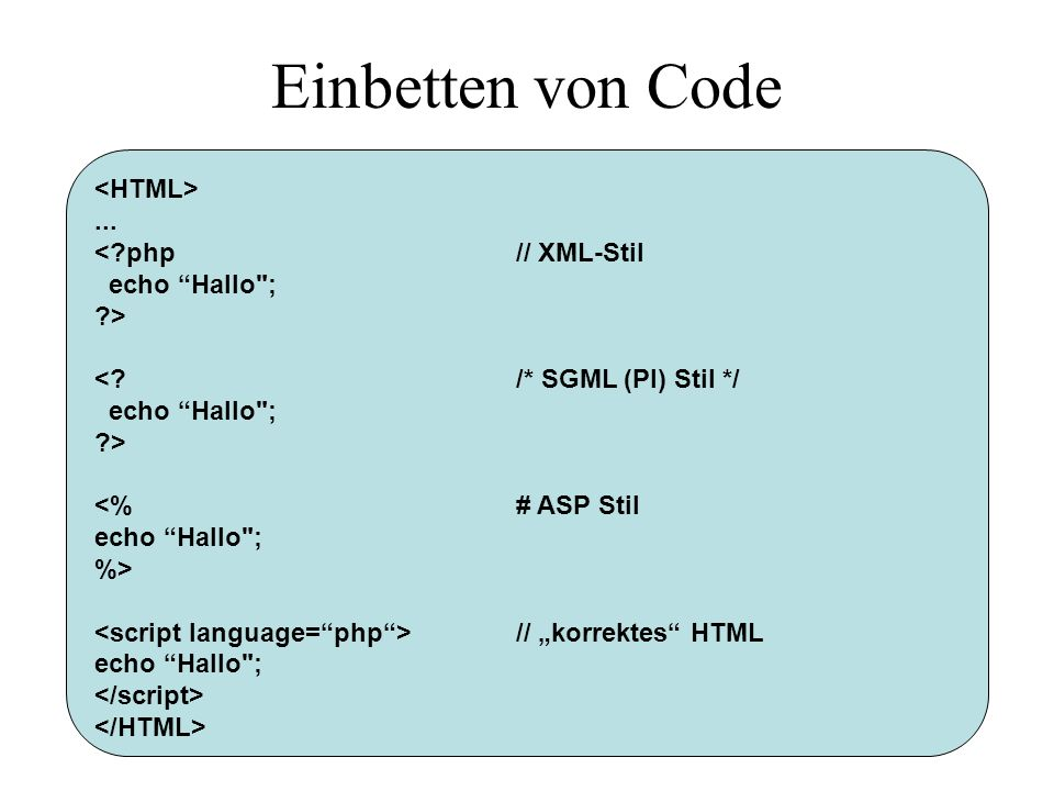 Einbetten von Code <HTML> ... < php // XML-Stil echo Hallo ;