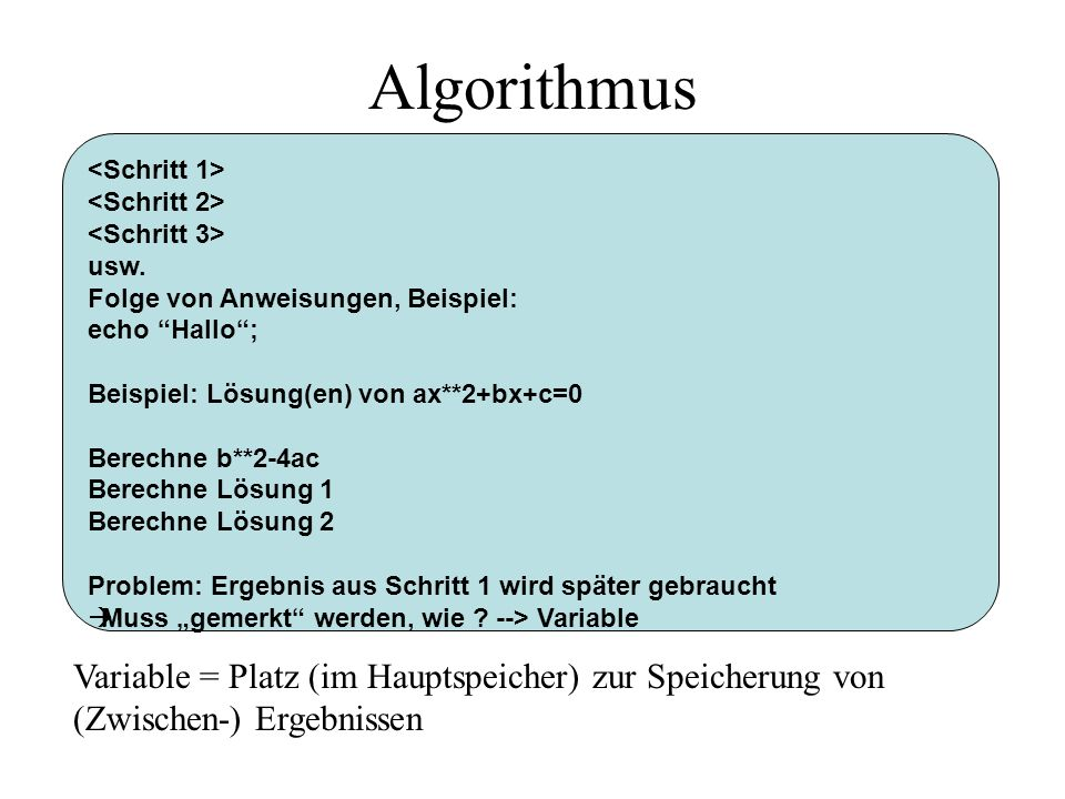 Algorithmus <Schritt 1> <Schritt 2> <Schritt 3> usw. Folge von Anweisungen, Beispiel: echo Hallo ;