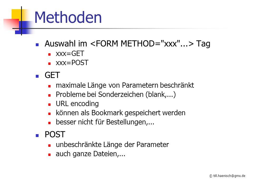 Methoden Auswahl im <FORM METHOD= xxx ...> Tag GET POST xxx=GET