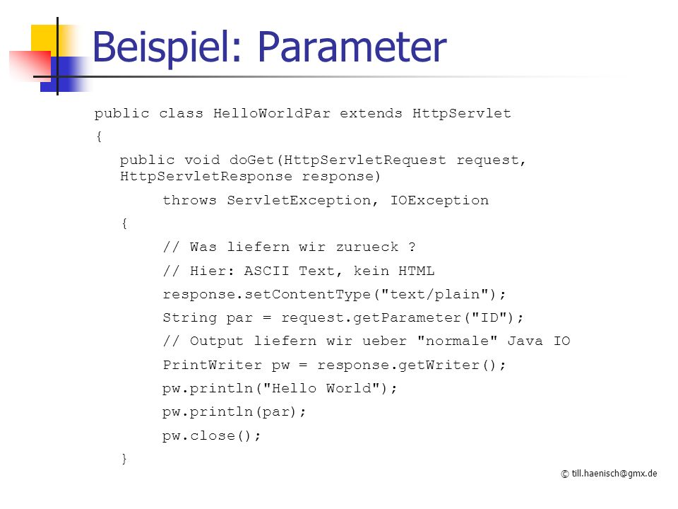 Beispiel: Parameter public class HelloWorldPar extends HttpServlet {