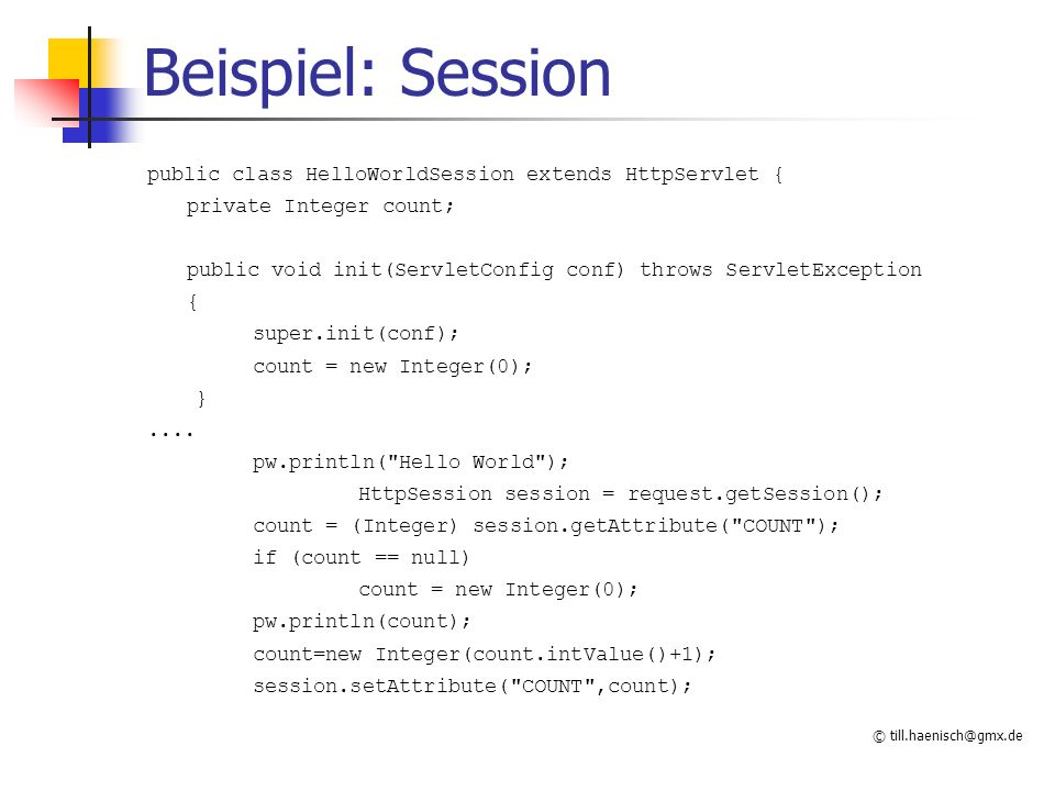 Beispiel: Session public class HelloWorldSession extends HttpServlet {