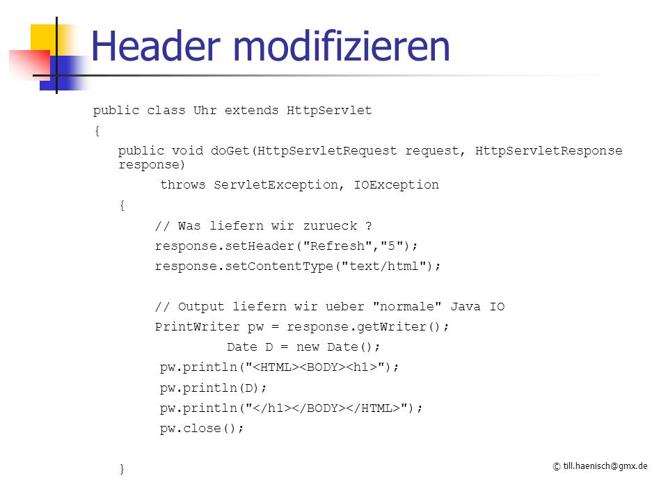 Header modifizieren public class Uhr extends HttpServlet {