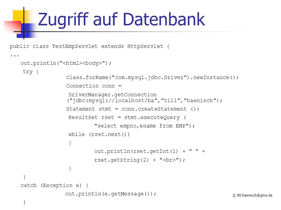 Zugriff auf Datenbank public class TestEmpServlet extends HttpServlet { ... out.println( <html><body> );