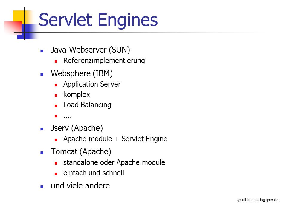 Servlet Engines Java Webserver (SUN) Websphere (IBM) Jserv (Apache)
