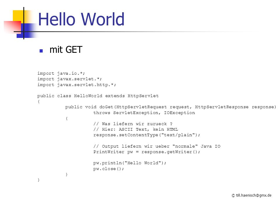 Hello World mit GET import java.io.*; import javax.servlet.*;