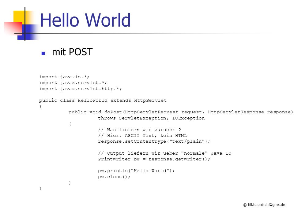 Hello World mit POST import java.io.*; import javax.servlet.*;