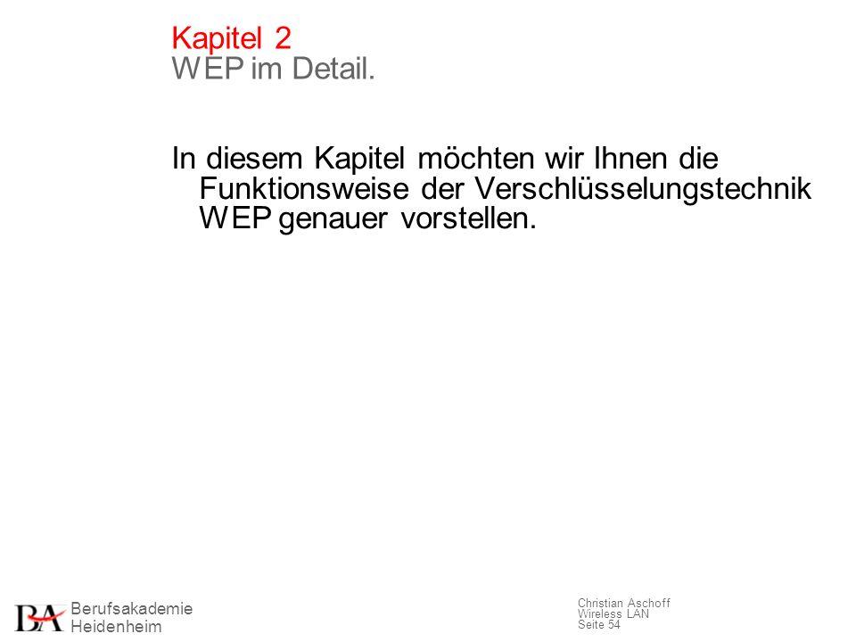 Kapitel 2 WEP im Detail.In diesem Kapitel möchten wir Ihnen die Funktionsweise der Verschlüsselungstechnik WEP genauer vorstellen.