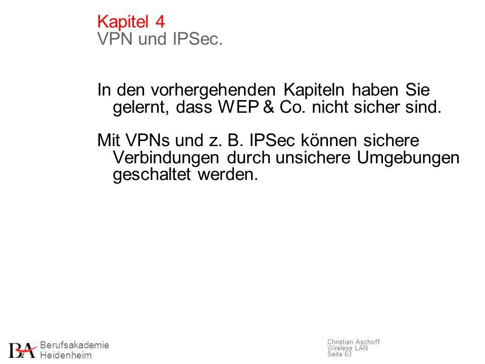 Kapitel 4 VPN und IPSec. In den vorhergehenden Kapiteln haben Sie gelernt, dass WEP & Co. nicht sicher sind.