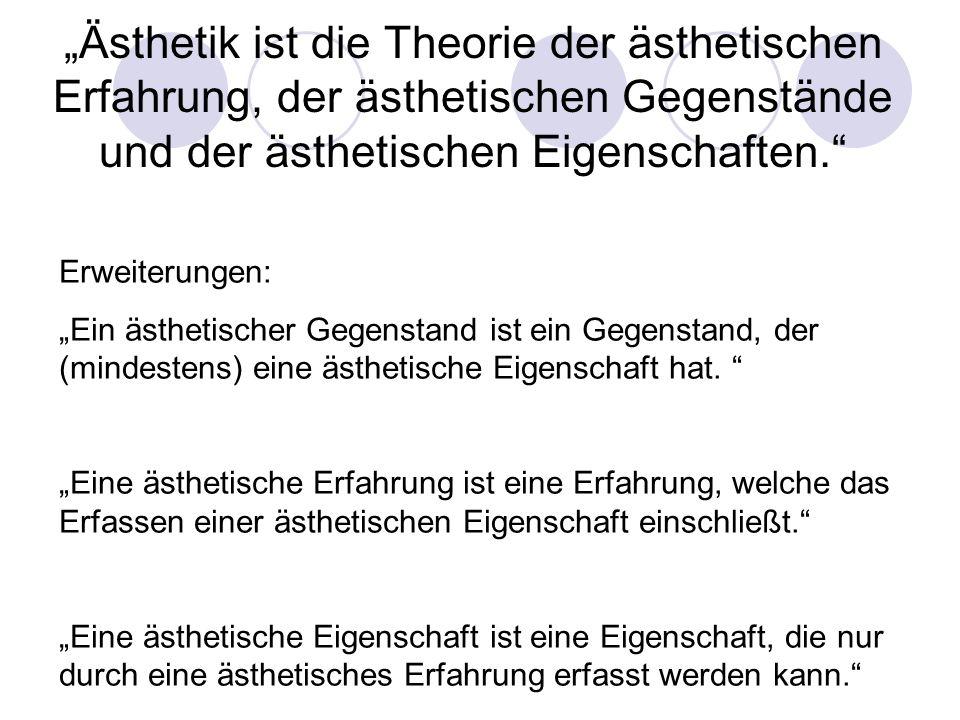 """""""Ästhetik ist die Theorie der ästhetischen Erfahrung, der ästhetischen Gegenstände und der ästhetischen Eigenschaften."""