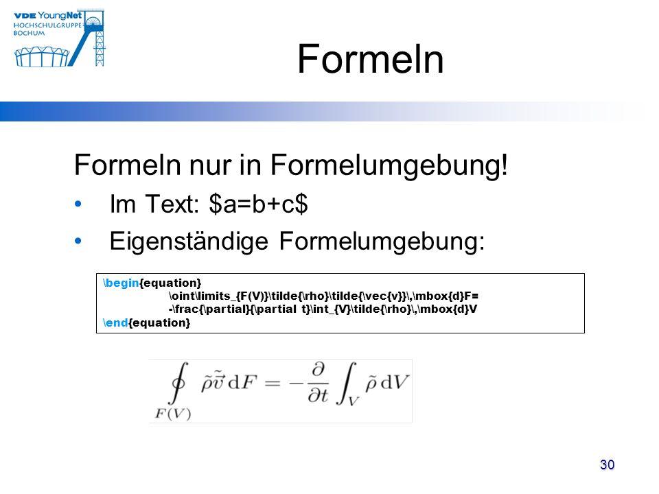 Formeln Formeln nur in Formelumgebung! Im Text: $a=b+c$