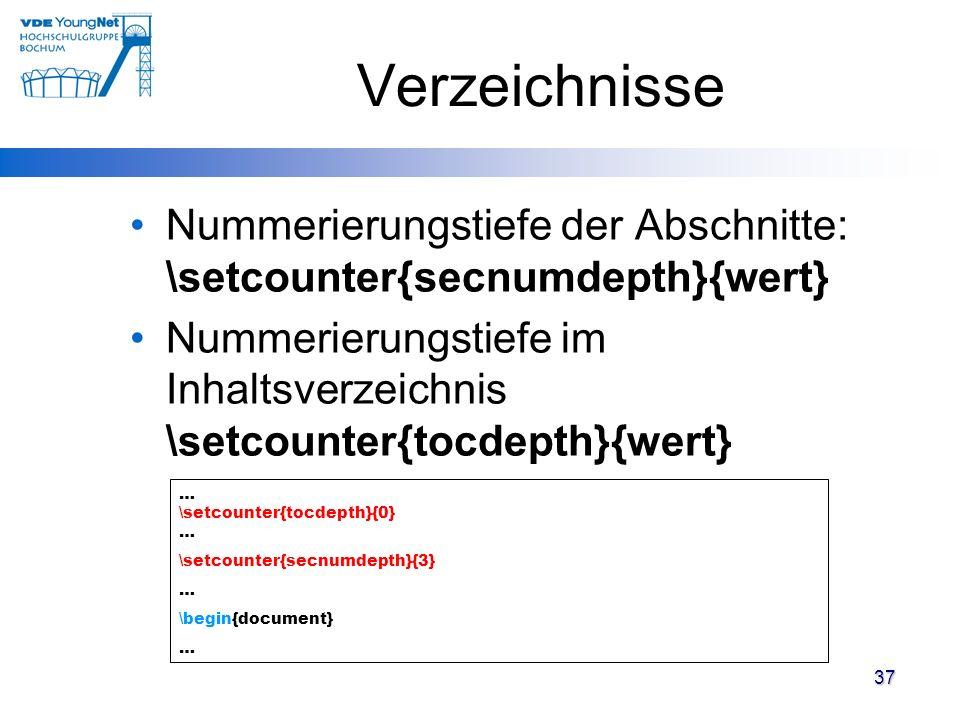 Verzeichnisse Nummerierungstiefe der Abschnitte: \setcounter{secnumdepth}{wert} Nummerierungstiefe im Inhaltsverzeichnis \setcounter{tocdepth}{wert}
