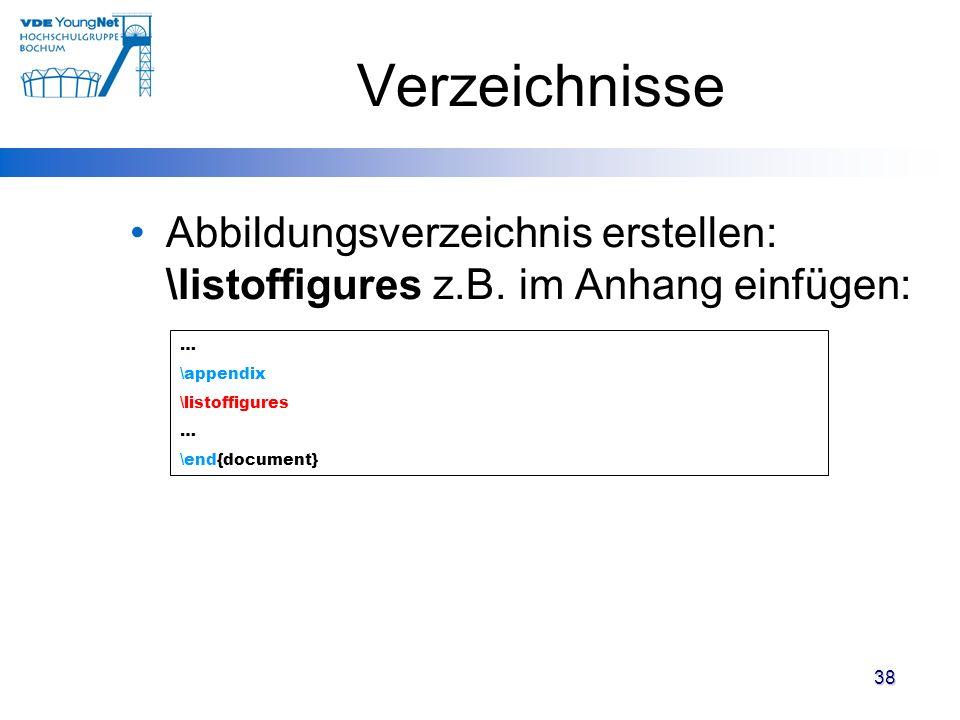 Verzeichnisse Abbildungsverzeichnis erstellen: \listoffigures z.B. im Anhang einfügen: … \appendix.
