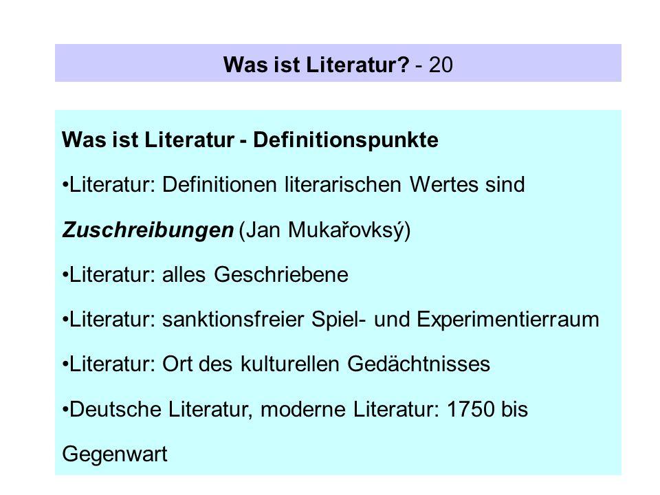 Was ist Literatur - 20 Was ist Literatur - Definitionspunkte. Literatur: Definitionen literarischen Wertes sind Zuschreibungen (Jan Mukařovksý)