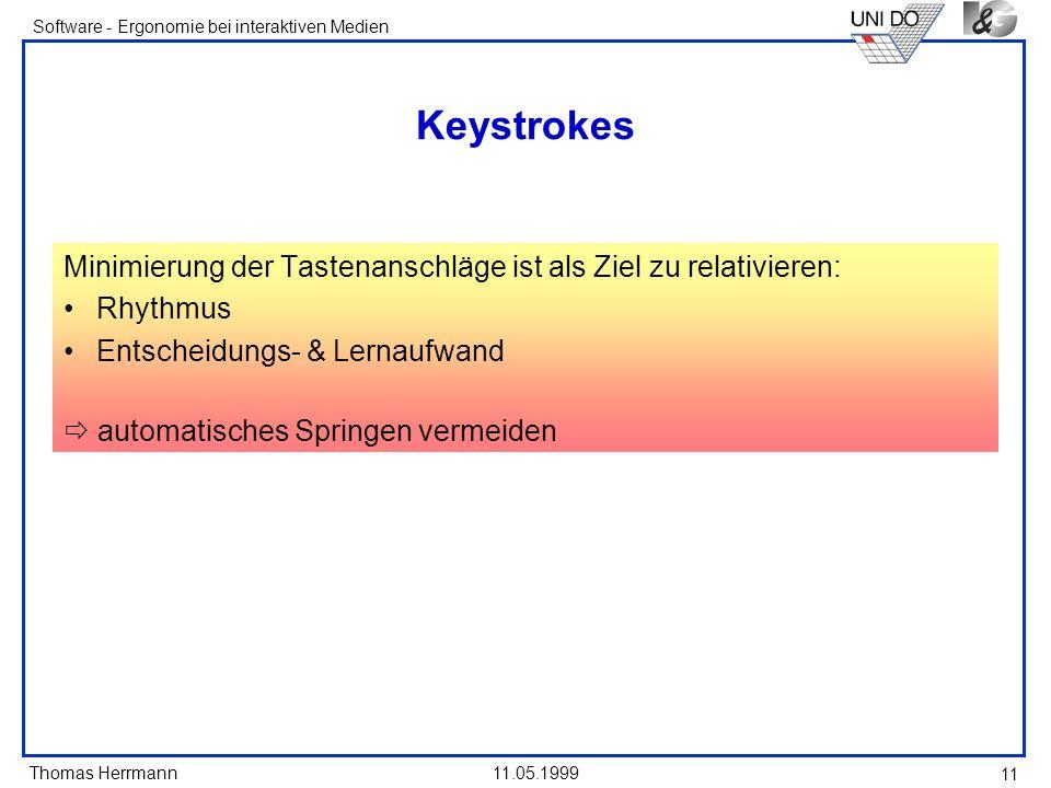 KeystrokesMinimierung der Tastenanschläge ist als Ziel zu relativieren: Rhythmus. Entscheidungs- & Lernaufwand.