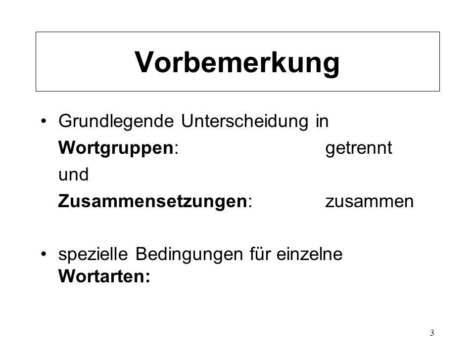 Vorbemerkung Grundlegende Unterscheidung in Wortgruppen: getrennt und