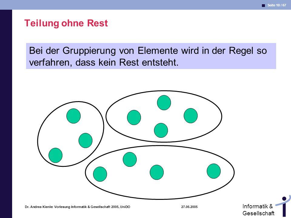 Teilung ohne Rest Bei der Gruppierung von Elemente wird in der Regel so verfahren, dass kein Rest entsteht.