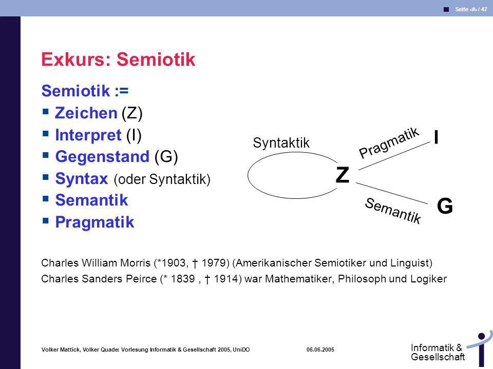 Z G Exkurs: Semiotik I Semiotik := Zeichen (Z) Interpret (I)
