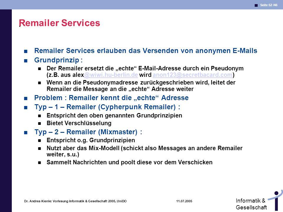 . Remailer Services. Remailer Services erlauben das Versenden von anonymen E-Mails. Grundprinzip :